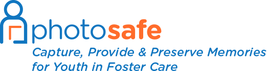 Photo Safe: Capture, Provide & Preserve Memories for Youth in Foster Care